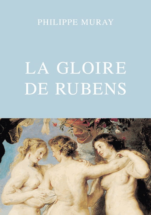 Philippe Muray, La Gloire de Rubens : Une célébration coruscante