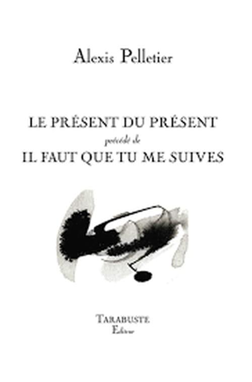 Alexis Pelletier : le présent empiété