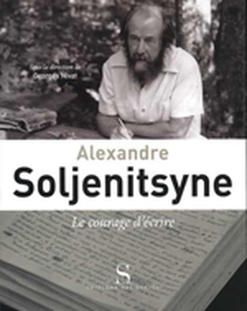 """Georges Nivat, """"Alexandre Soljenitsyne, le courage d'écrire"""" : engagement et abnégation"""