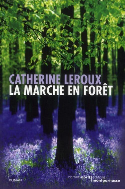 Catherine Leroux, La marche en forêt : L'épopée séculaire