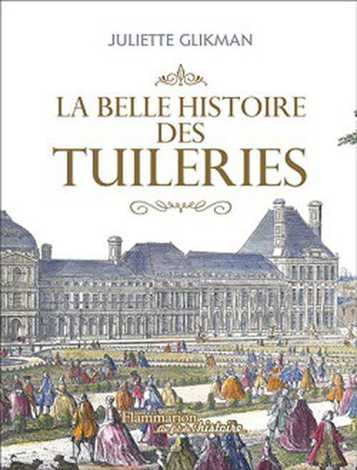 La belle histoire des Tuileries, le palais mal aimé