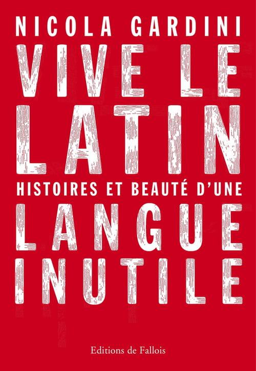 Nicola Gardini, Vive le latin : Un plaidoyer aussi brillant que passionné