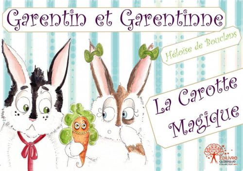 Héloïse de Bouclans et ses petits rongeurs, Garentin et Garentinne, affrontent une carotte magique !