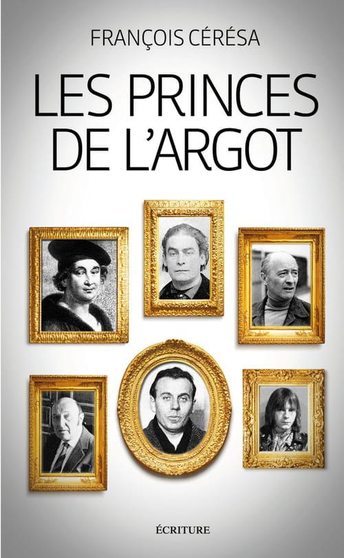François Cérésa, Les Princes de l'argot : Le salut par la langue verte
