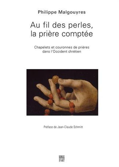 Philippe Malgouyres, Au fil des perles, la prière comptée :  L'histoire d'un objet étonnant, le chapelet.