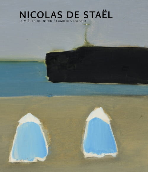 Nicolas de Staël – Lumières du Nord / Lumières du Sud : tout peindre, tout le temps