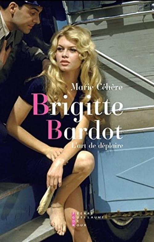 Brigitte Bardot - L'art de déplaire