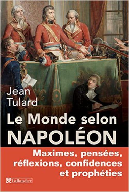 """""""Le monde selon Napoléon"""", pensées et répliques du petit caporal"""