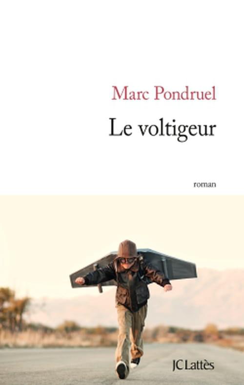"""""""Le deuil le plus violent, c'est toujours celui de l'imaginaire"""" - """"Le Voltigeur"""" de Marc Pondruel"""