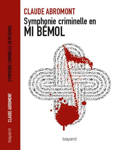 Symphonie criminelle en mi bémol de Claude Abromont : Vos yeux n'en croiront pas vos oreilles !
