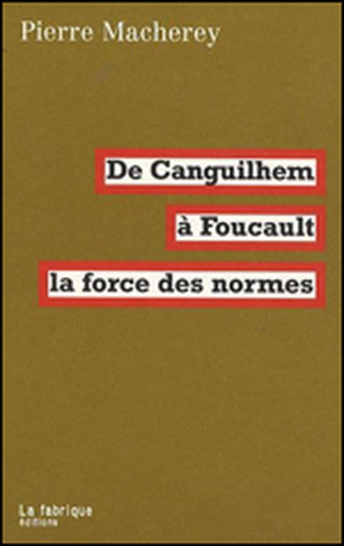 """""""De Canguilhem à Foucault"""" : la référence à un pouvoir implique une transcendance, nous rappelle Pierre Macherey"""