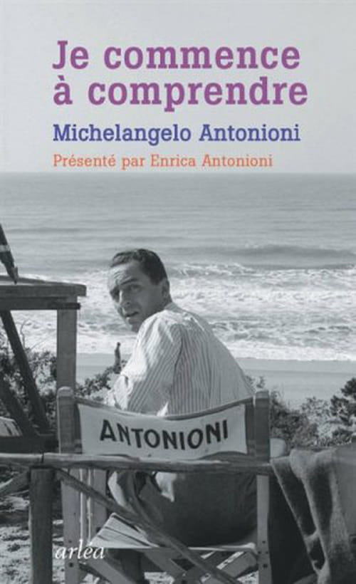 """Michelangelo Antonioni, """"Je commence à comprendre"""""""