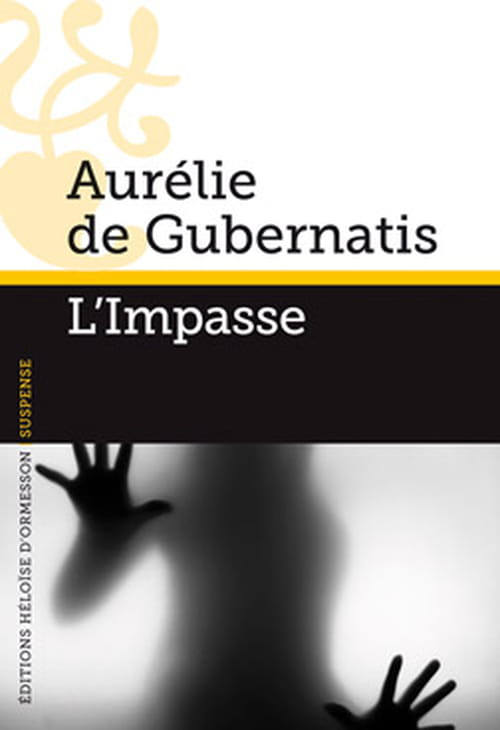 """""""L'Impasse"""", le thriller psychiatrique par Aurélie de Gubernatis"""