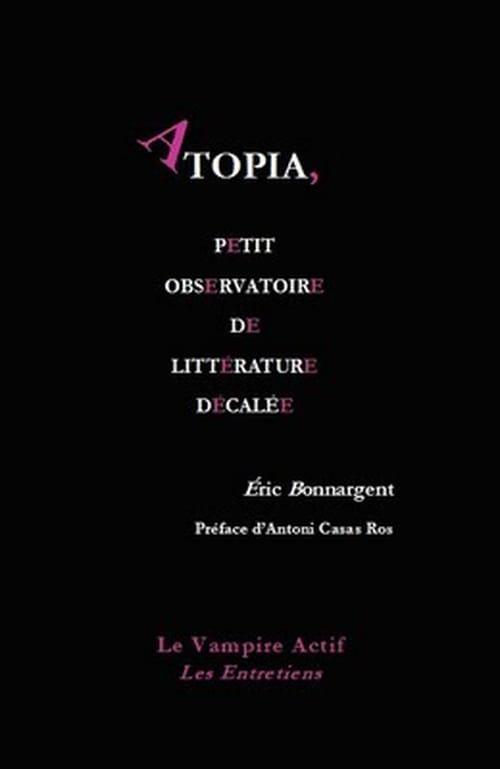 Atopia, petit observatoire de littérature décalée de Éric Bonnargent