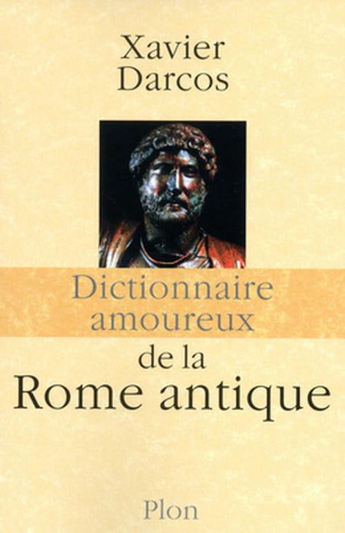 Xavier Darcos : Dictionnaire amoureux de la Rome antique