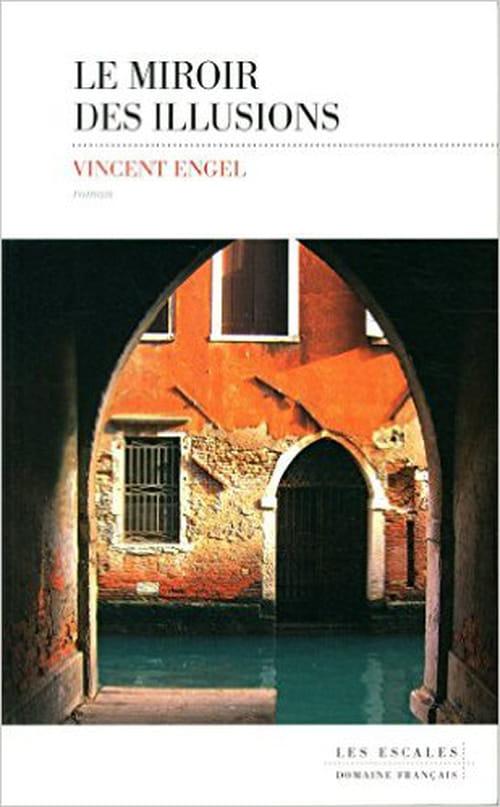 Le jeu des fragments et des reflets : «Le Miroir des illusions», un roman de Vincent Engel