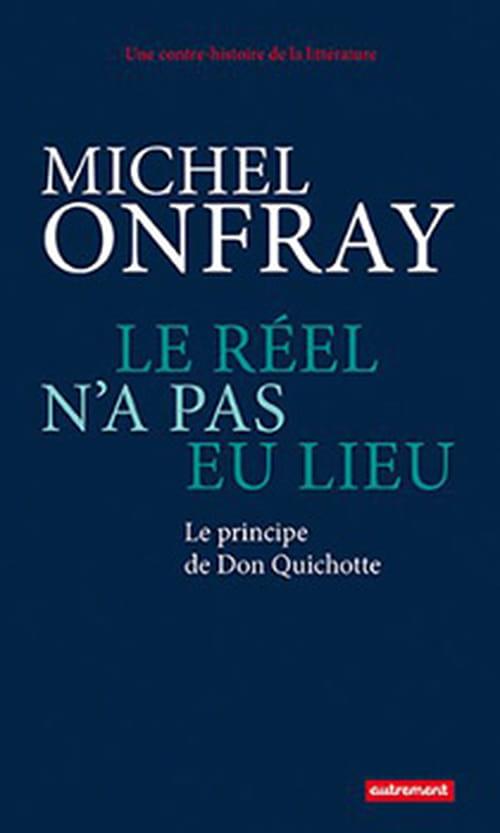 Le réel n'a pas eu lieu : une drôle d'idée de Michel Onfray