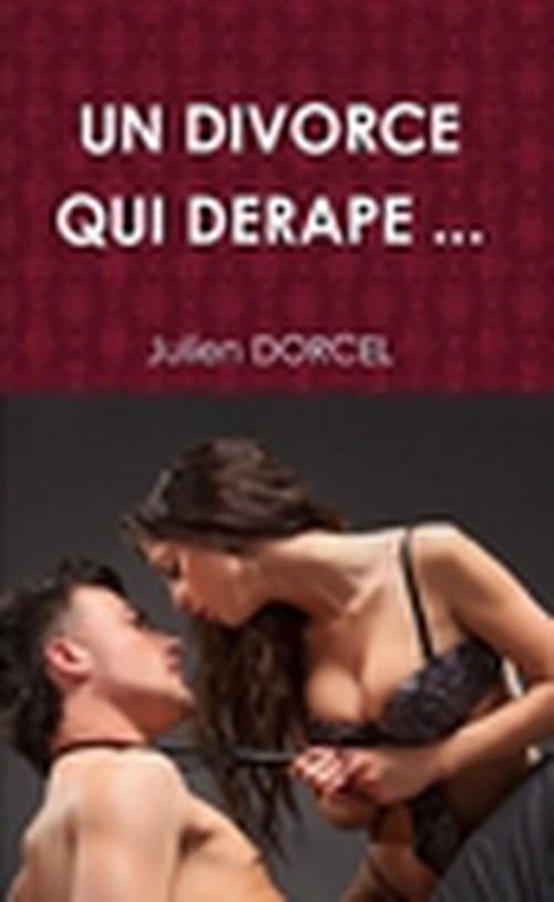 Découvrez un roman érotique original : UN DIVORCE QUI DÉRAPE