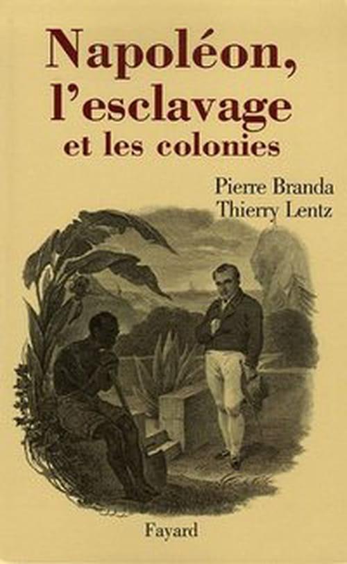 """Deux historiens ont le courage de s'atteler avec une grande intégrité intellectuelle au délicat sujet de """"Napoléon, l'esclavage et les colonies"""""""