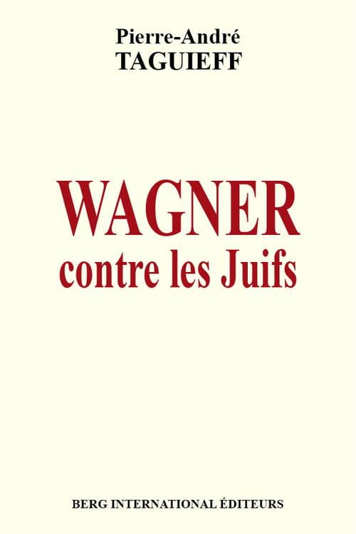 """Pierre-André Taguieff, """"Wagner contre les Juifs"""" : l'étude de référence"""