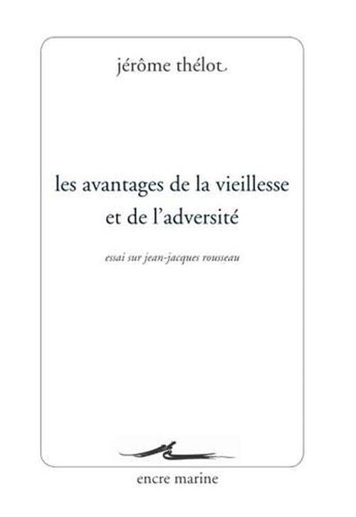 Jérôme Thélot, Les Avantages de la vieillesse et de l'adversité: Jean-Jacques Rousseau décrypté