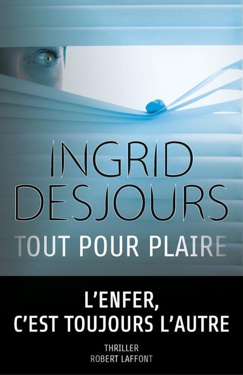 """""""Tout pour plaire"""", l'enfer par Ingrid Desjours"""