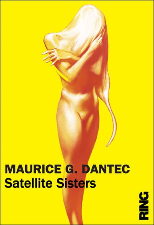 Dix bonnes raisons de ne pas lire Satellite Sisters de Maurice G. Dantec