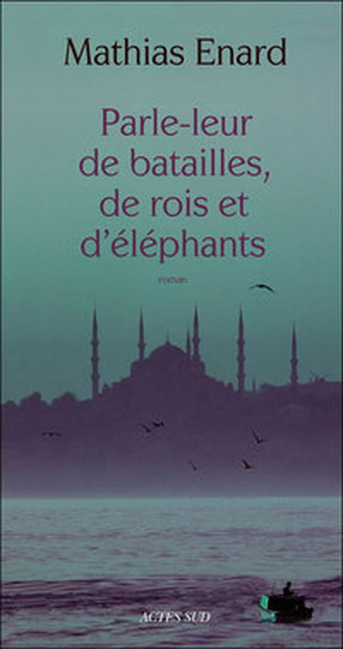 """Avec """"Parle-leur de batailles, de rois et d'éléphants"""", Mathias Enard propose une invitation au rêve et au merveilleux"""