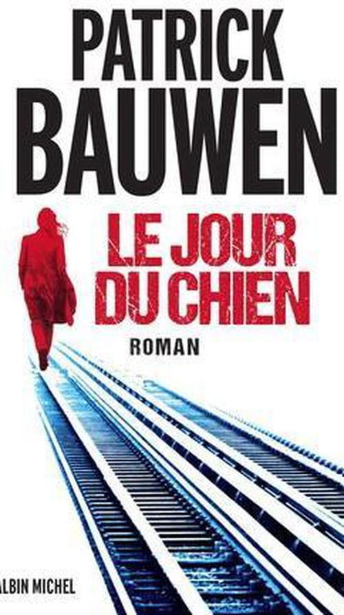 """""""Le Jour du Chien"""", Patrick Bauwen maître du suspens implacable"""