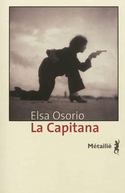 """Elsa Osorio, """"La Capitana"""" : une héroïne du XXe siècle."""