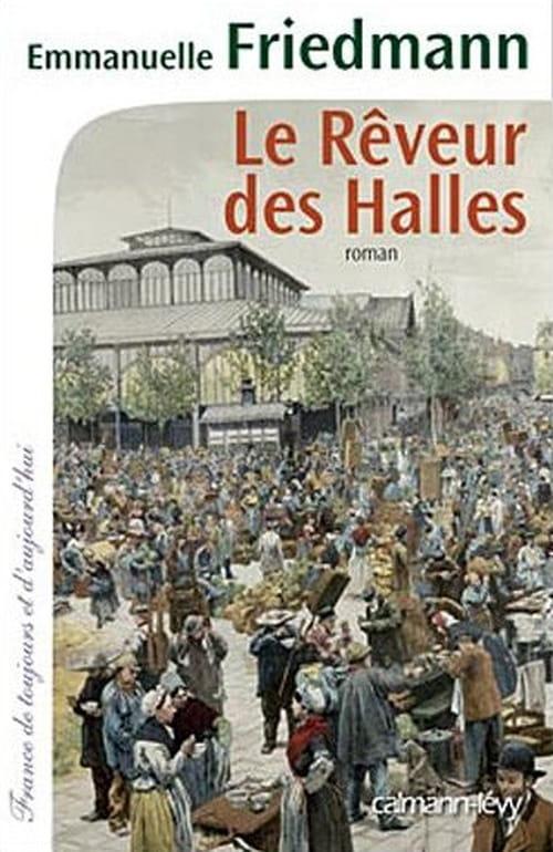 """""""Le Rêveur des Halles"""", une plongée dans « le ventre de Paris »"""