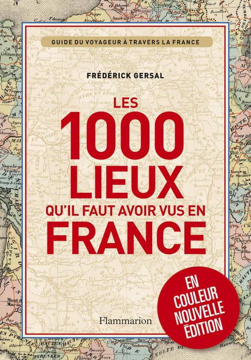 Frédérik Gersal, Les 1000 lieux qu'il faut avoir vus en France indispensable