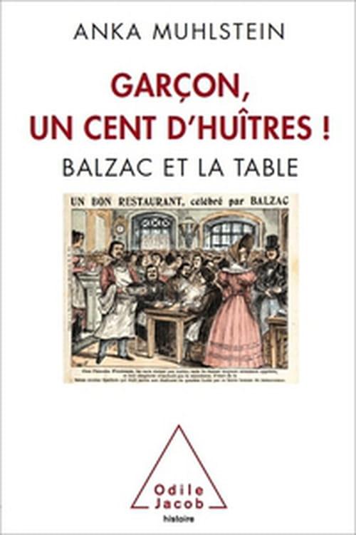 """""""Garçon, un cent d'huîtres ! Balzac et la table"""""""