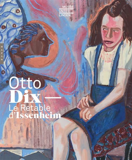 Otto Dix et le Retable d'Issenheim : courage fuyez !