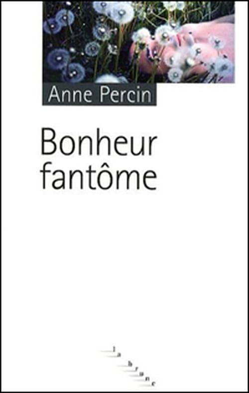 """Tant que ça ne dérange pas, le """"Bonheur fantôme"""" d'Anne Percin"""