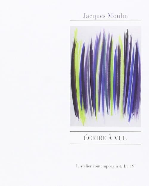 Écrire à vue de Jacques Moulin : l'autre façon de ne rien voir