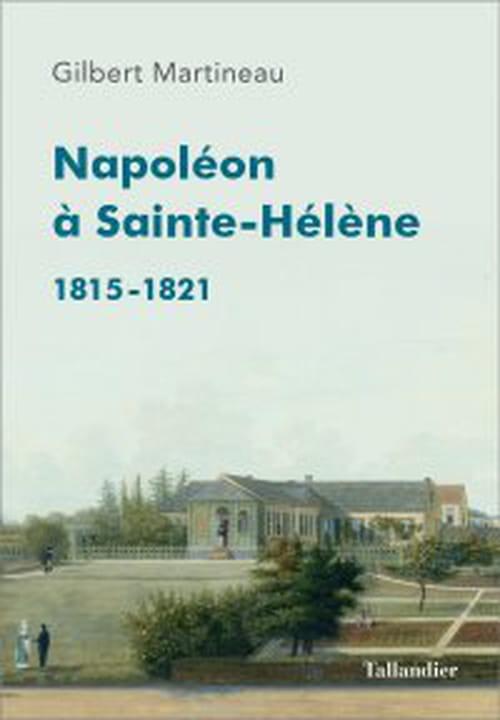Napoléon à Sainte-Hélène, les dernières années du titan