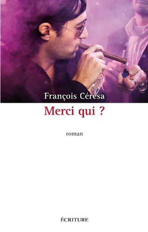 François Cérésa : Merci qui ? Merci François. Of course !