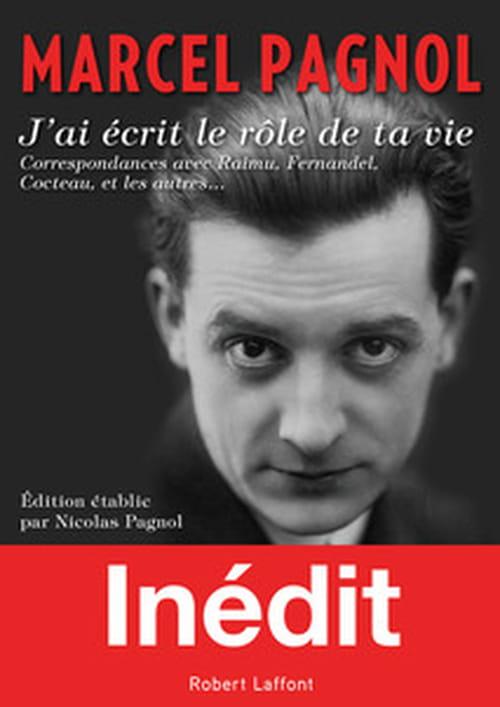 Marcel Pagnol cinéaste, correspondance avec Raimu, Fernandel, Cocteau et les autres...