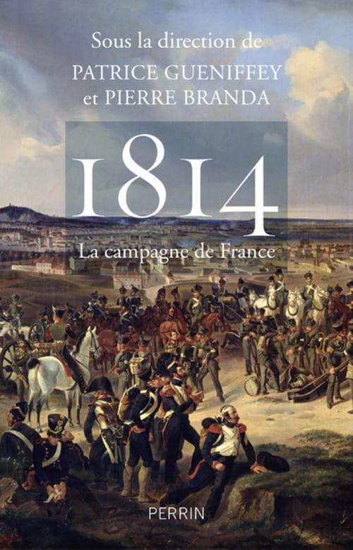 1814 la campagne de France, du nouveau sur la chute de l'Empire