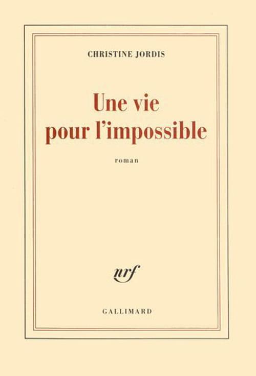 Christine Jordis, Une vie pour l'impossible : La liberté sous toutes formes
