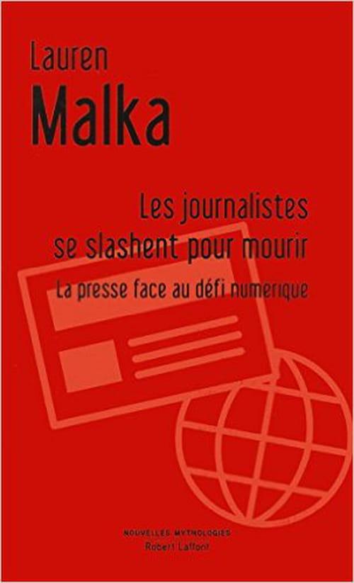 Nouvelle défense du journalisme : «Les journalistes se slashent pour mourir – La presse au défi du numérique», de Lauren Malka