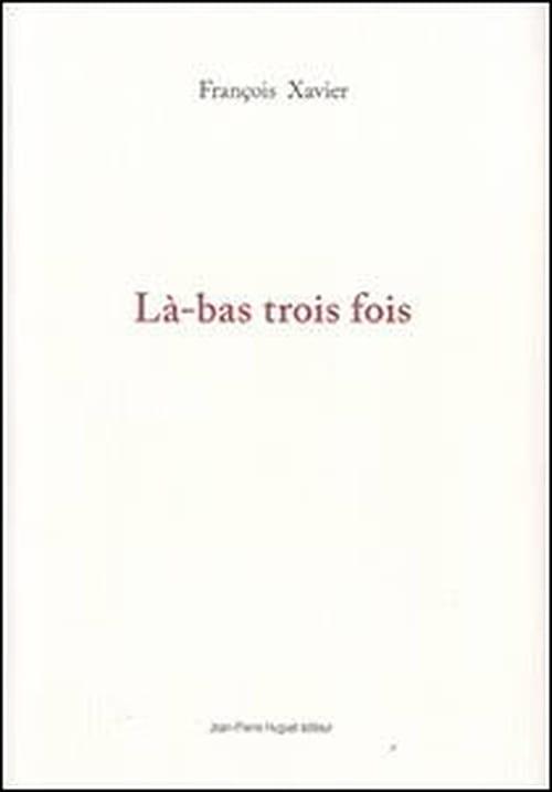 François Xavier, Là-bas trois fois : l'hymne d'une évasion poétique réussie !