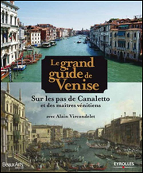 """Alain Vircondelet est sur les pas de Canaletto et des maîtres vénitiens avec """"Le grand guide de Venise"""""""