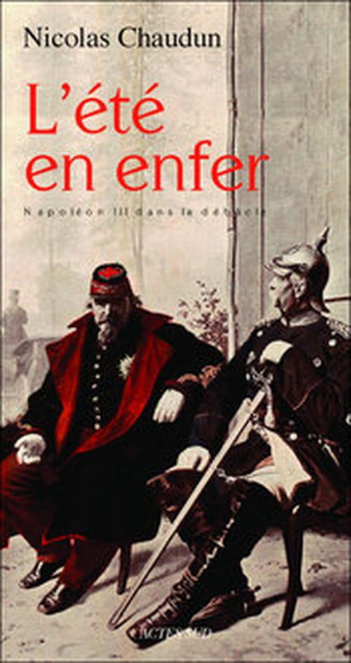 """La Triste fin de Napoléon III, qui passe """"L'Été en enfer"""" dans le très beau récit de Nicolas CHaudun"""