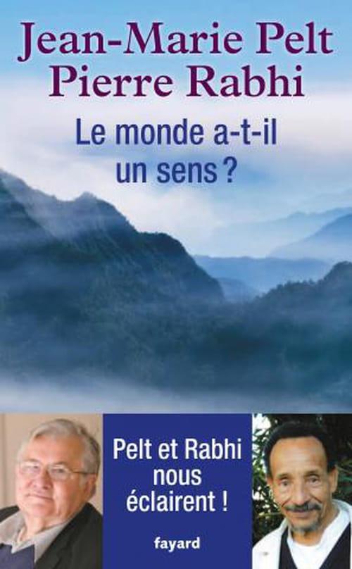 Pierre Rabhi et J.M. Pelt - Le monde a-t-il un sens ?