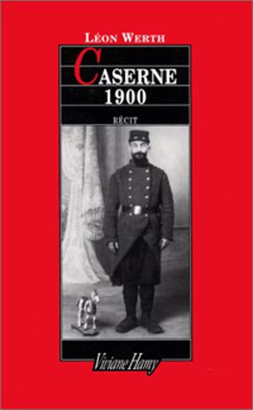 Caserne 1900, où l'antichambre de la guéguerre selon Léon Werth