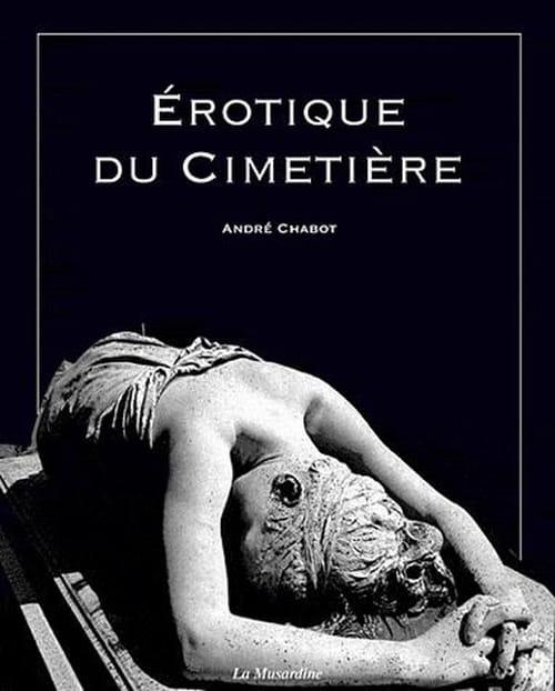 André Chabot, L'Érotique des cimetières : Éros et Thanatos