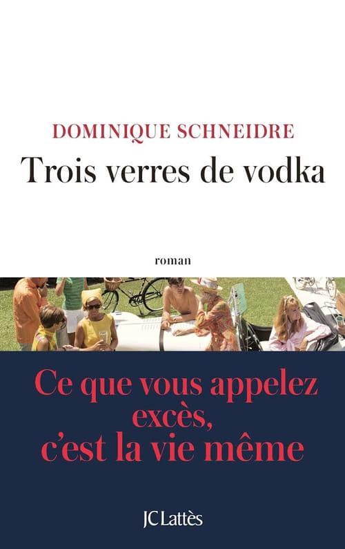 Trois verres de vodka, roman vrai de Dominique Schneidre.