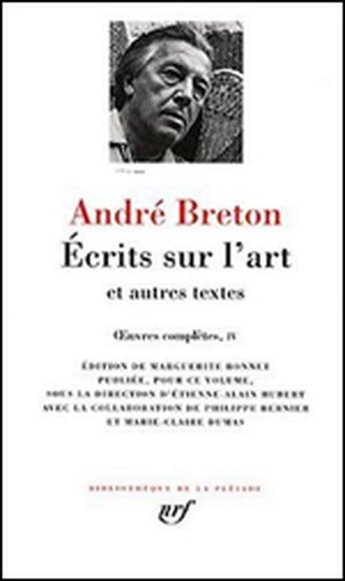 """Le Tome IV des """"Œuvres complètes"""" d'André Breton dans La Pléiade : jamais il n'aura autant écrit sur l'art qu'à la fin de sa vie..."""